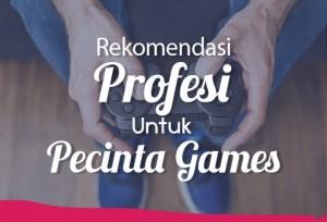 Rekomendasi Profesi Untuk Pecinta Games | TopKarir.com