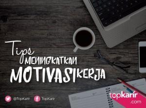 Tips Meningkatkan Motivasi Kerja | TopKarir.com