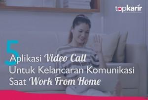5 Pilihan Aplikasi Video Call untuk Kelancaran Komunikasi saat Work From Home | Topkarir.com