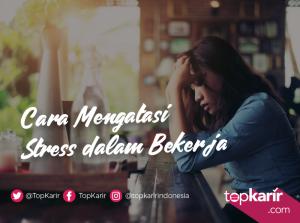 Cara Mengatasi Stress Dalam Bekerja   TopKarir.com