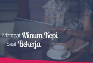 Manfaat Minum Kopi Saat Bekerja   TopKarir.com