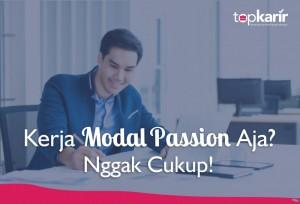 Kerja Modal Passion Aja? Nggak Cukup!   Topkarir.com