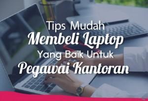 Tips Mudah Membeli Laptop Yang Baik Untuk Pegawai Kantoran | TopKarir.com