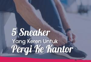 5 Sneaker Yang Keren Untuk Pergi Ke Kantor   TopKarir.com