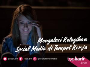 Mengatasi Ketagihan Sosial Media di Tempat Kerja | TopKarir.com