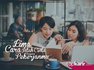 5 Cara Jatuh Cinta Dengan Pekerjaanmu  | TopKarir.com
