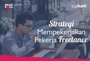 Strategi Mempekerjakan Karyawan Freelance    Topkarir.com