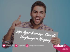 Tips Agar Percaya Diri di Lingkungan Magang | TopKarir.com