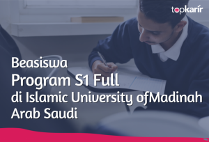 Beasiswa Program S1 Full di Islamic University of Madinah Arab Saudi | TopKarir.com