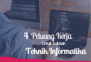 4 Peluang Kerja Untuk lulusan Teknik Informatika   TopKarir.com