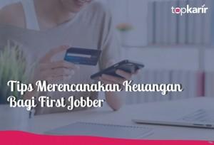 Tips Merencanakan Keuangan Bagi First Jobber | TopKarir.com
