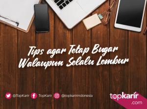 Tips Agar Tetap Bugar Walaupun Selalu Lembur | TopKarir.com
