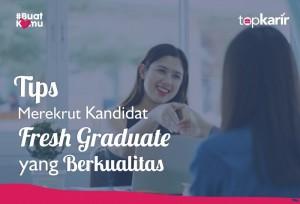 Tips Merekrut Kandidat Fresh Graduate yang Berkualitas   Topkarir.com