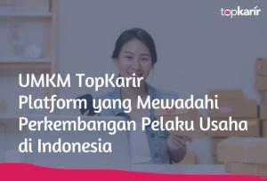 UMKM TopKarir, Platform yang Mewadahi Perkembangan Pelaku Usaha di Indonesia | TopKarir.com