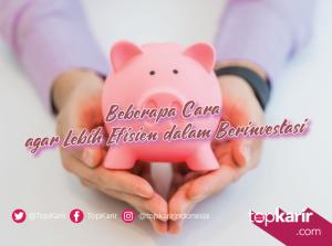 Beberapa Cara Agar Lebih Efisien Dalam Berinvestasi | TopKarir.com
