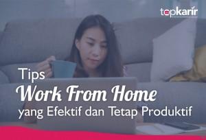 Tips Work From Home yang Efektif dan Tetap Produktif | Topkarir.com