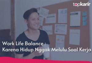 Work Life Balance : Karena Hidup Nggak Melulu Soal Kerja | Topkarir.com