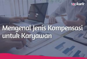 Mengenal Jenis Kompensasi untuk Karyawan   TopKarir.com