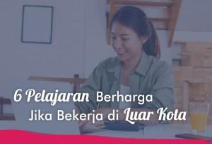 6 Pelajaran Berharga Jika Bekerja di Luar Kota   TopKarir.com