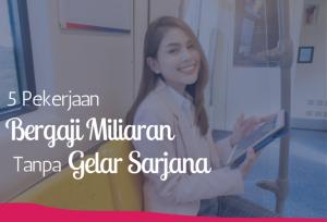 5 Pekerjaan Bergaji Miliaran Tanpa Gelar Sarjana   TopKarir.com