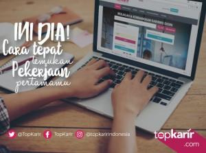 Ini Dia Cara Tepat Temukan Pekerjaan Pertamamu | TopKarir.com