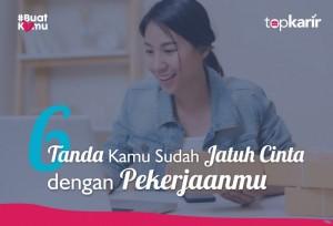 6 Tanda Kamu Sudah Jatuh Cinta dengan Pekerjaanmu | Topkarir.com