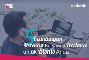 5 Keuntungan Merekrut Karyawan Freelance untuk Bisnis Anda   Topkarir.com