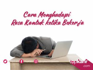 Cara Menghadapi Rasa Kantuk Ketika Bekerja | TopKarir.com