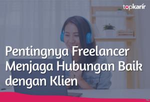 Pentingnya Freelancer Menjaga Hubungan Baik dengan Klien | TopKarir.com