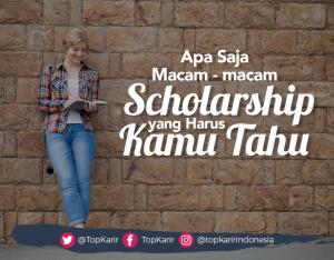 Apa Saja Macam-Macam Scholarship Yang Harus Kamu Tahu | TopKarir.com