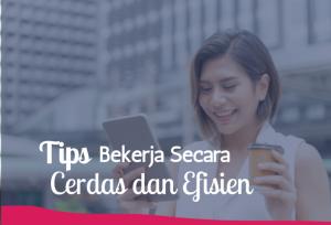 Tips Bekerja Secara Cerdas dan efisien   TopKarir.com