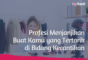 Profesi Menjanjikan Buat Kamu yang Tertarik di Bidang Kecantikan | TopKarir.com