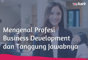 Mengenal Profesi Business Development dan Tanggung Jawabnya | TopKarir.com