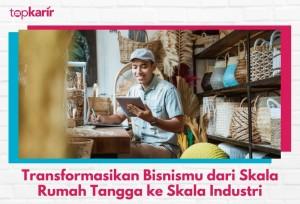 Transformasikan Bisnismu dari Skala Rumah Tangga ke Skala Industri | TopKarir.com