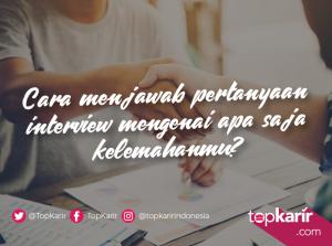 Cara Menjawab Kelemahanmu Saat Interview Kerja | TopKarir.com