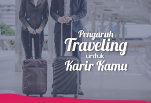 Pengaruh Traveling Untuk Karir Kamu! | TopKarir.com