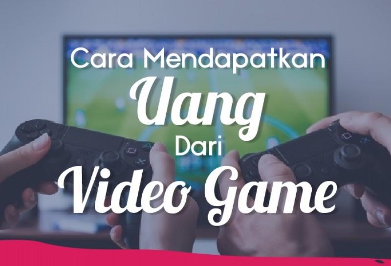 Cara Mendapatkan Uang Dari Video Game