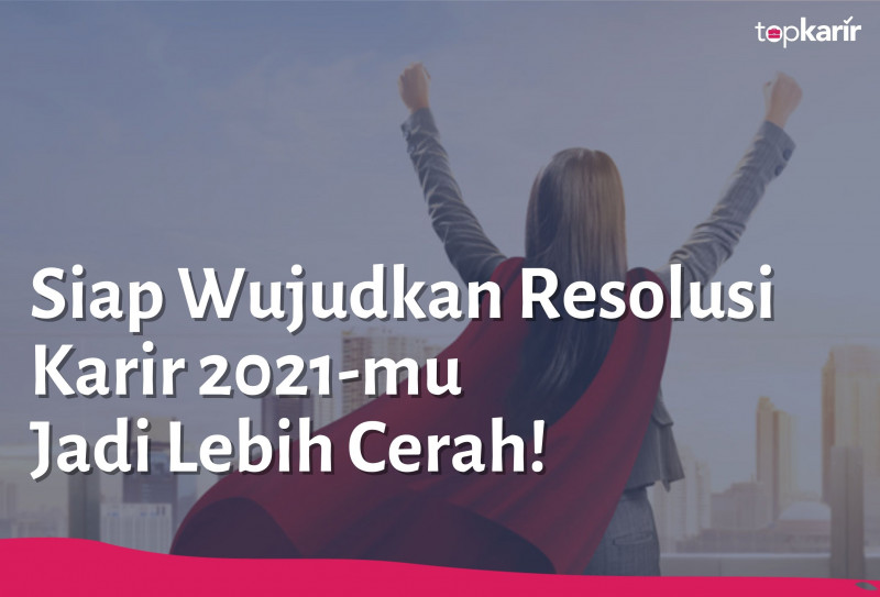 Siap Wujudkan Resolusi Karir 2021-mu Jadi Lebih Cerah!