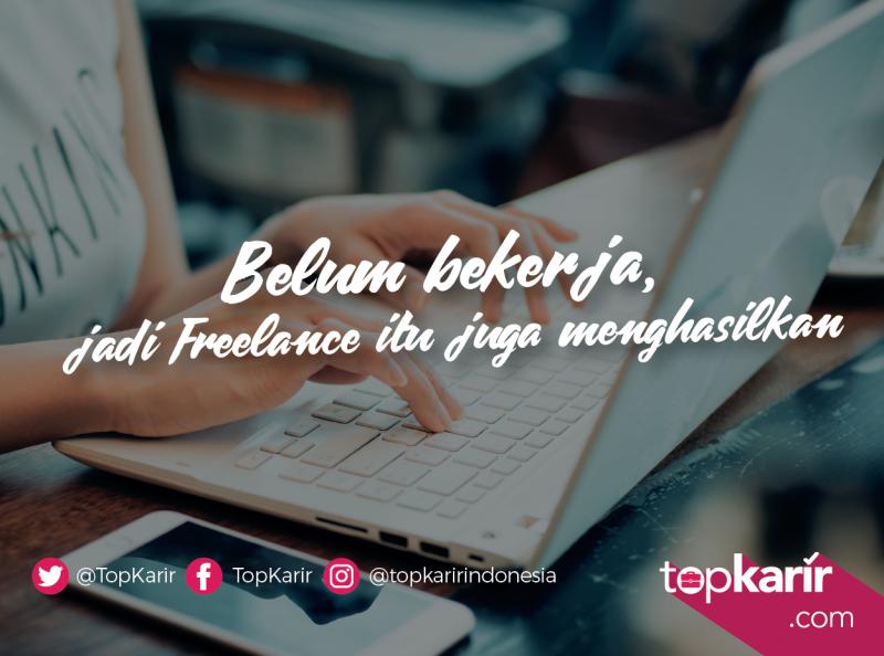 Belum Bekerja, Jadi Freelancer Juga Menghasilkan