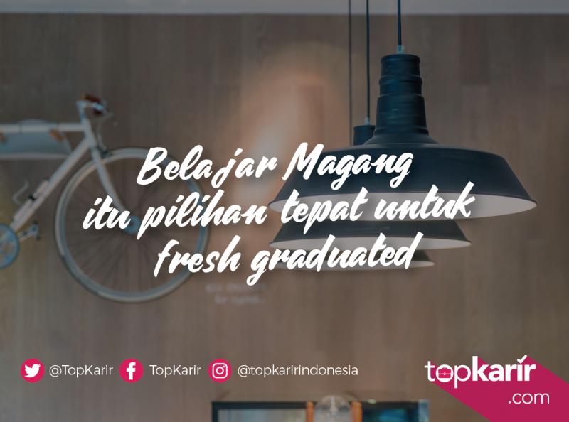 Belajar Magang Adalah Langkah Tepat Untuk Fresh Graduated