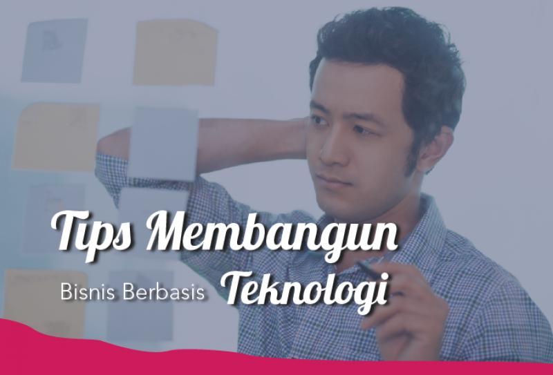 Tips Membangun Bisnis Berbasis Teknologi