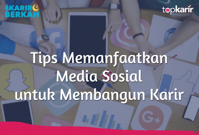 Tips Memanfaatkan Media Sosial untuk Membangun Karir