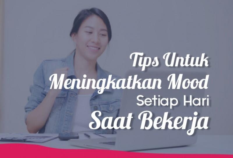 Tips Untuk Meningkatkan Mood Kamu Setiap Hari Saat Bekerja