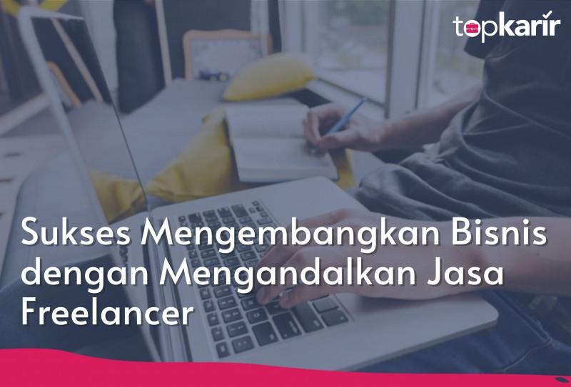 Sukses Mengembangkan Bisnis dengan Mengandalkan Jasa Freelancer