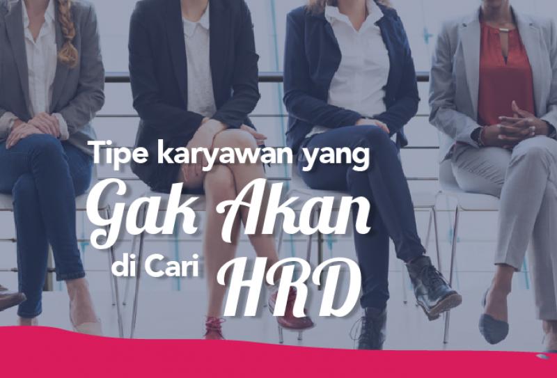 Tipe Karyawan Yang Gaakan Di Cari HRD
