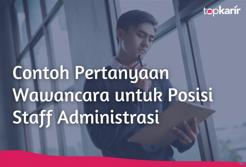 Contoh Pertanyaan Wawancara untuk Posisi Staff Administrasi