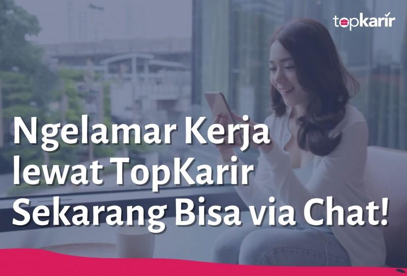 Ngelamar Kerja lewat TopKarir Sekarang Bisa via Chat!