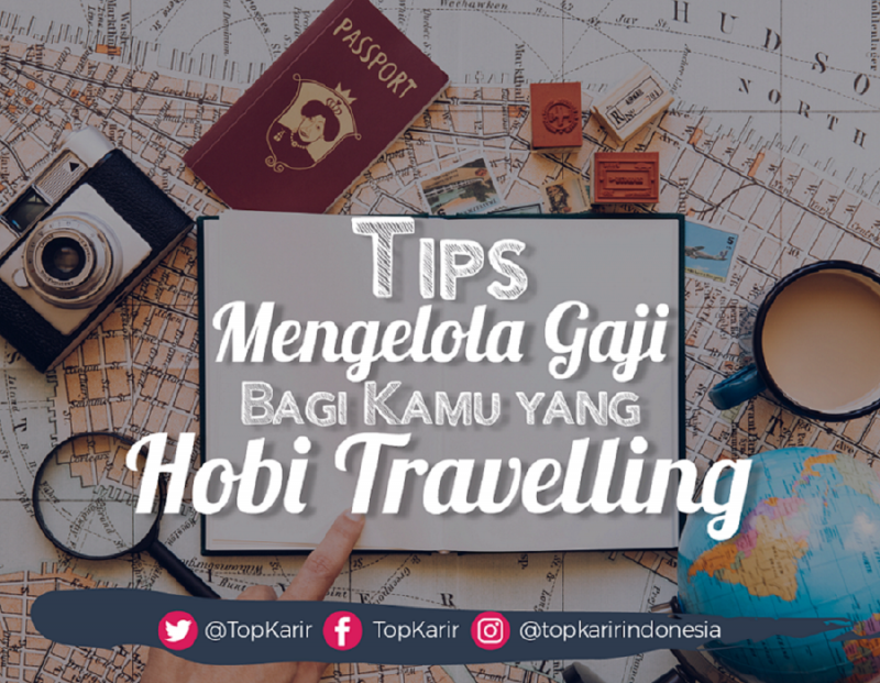 Tips Mengelola Gaji Bagi Kamu yang Hobi Travelling