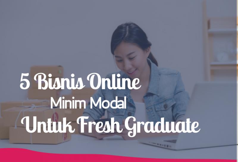 5 Bisnis Online Minim Modal Untuk Fresh Graduate