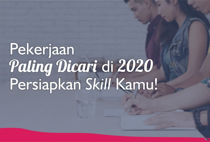 Pekerjaan Paling Dicari di 2020, Persiapkan Skill Kamu!